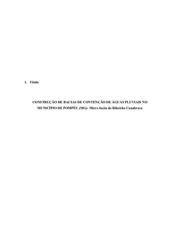 1. Título     CONSTRUÇÃO DE BACIAS DE CONTENÇÃO DE ÁGUAS PLUVIAIS NO        MUNICÍPIO DE POMPÉU (MG)- Micro bacia do Ribei...