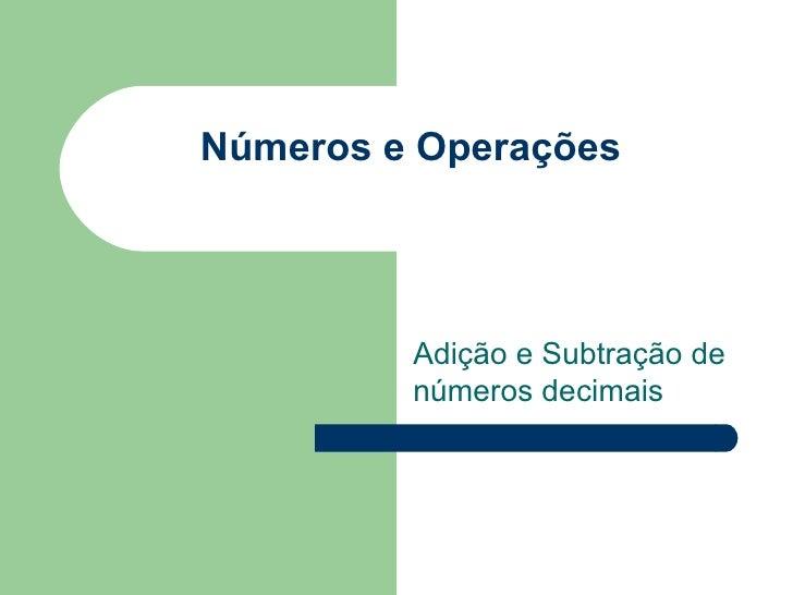 Números e Operações  Adição e Subtração de números decimais