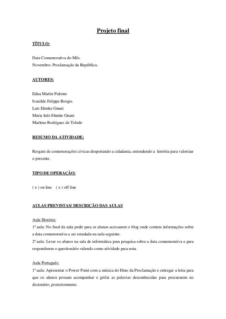 Projeto finalTÍTULO:Data Comemorativa do Mês.Novembro: Proclamação da República.AUTORES:Edna Martin PalomoIvanilde Felippe...