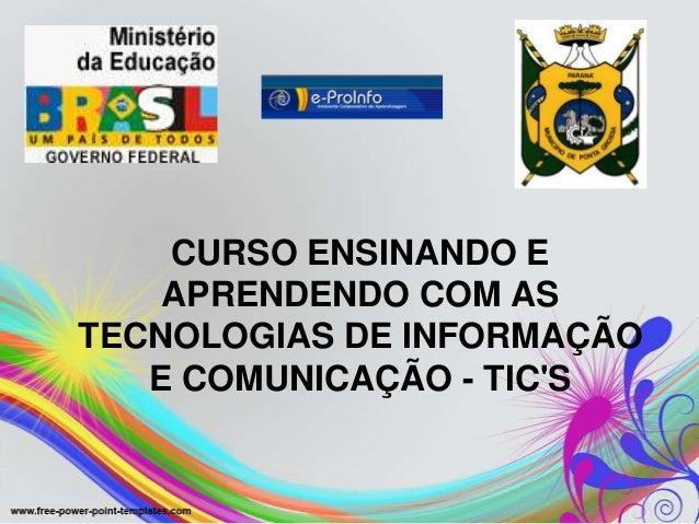 CURSO ENSINANDO E    APRENDENDO COM ASTECNOLOGIAS DE INFORMAÇÃO   E COMUNICAÇÃO - TICS