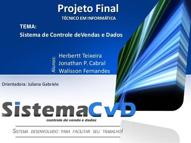 Projeto Final                                    TÉCNICO EM INFORMÁTICA         TEMA:         Sistema de Controle deVendas...