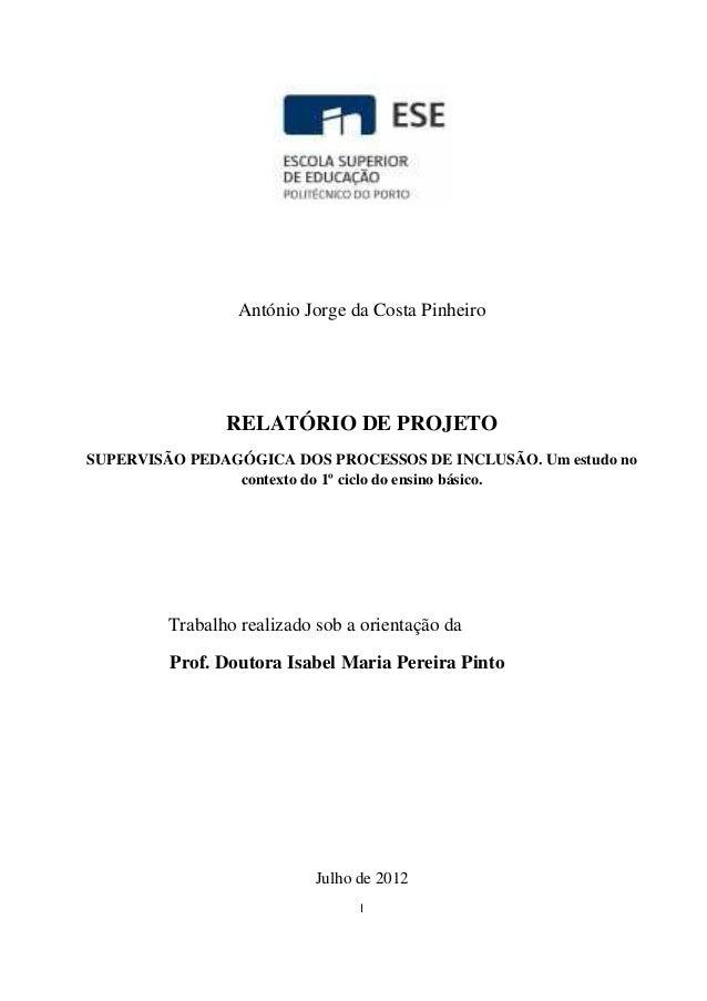 António Jorge da Costa Pinheiro  RELATÓRIO DE PROJETO SUPERVISÃO PEDAGÓGICA DOS PROCESSOS DE INCLUSÃO. Um estudo no contex...
