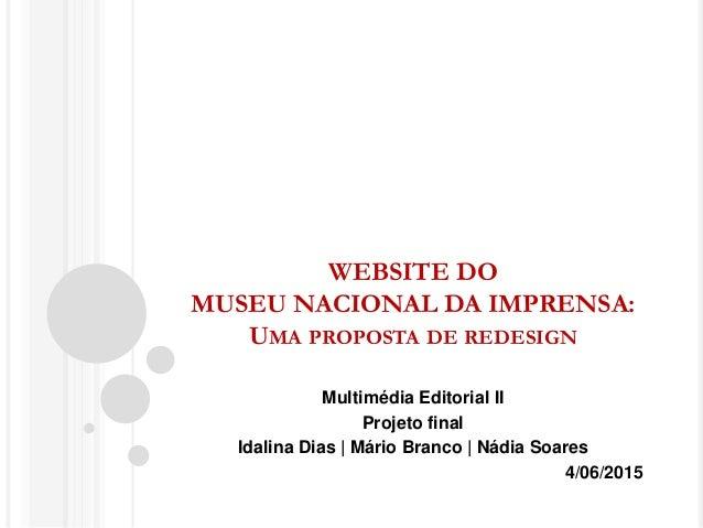 WEBSITE DO MUSEU NACIONAL DA IMPRENSA: UMA PROPOSTA DE REDESIGN Multimédia Editorial II Projeto final Idalina Dias | Mário...