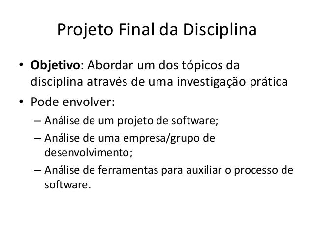 Projeto Final da Disciplina • Objetivo: Abordar um dos tópicos da disciplina através de uma investigação prática • Pode en...