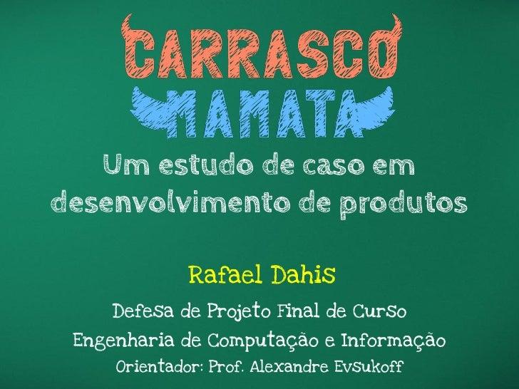 Um estudo de caso emdesenvolvimento de produtos              Rafael Dahis     Defesa de Projeto Final de Curso Engenharia ...