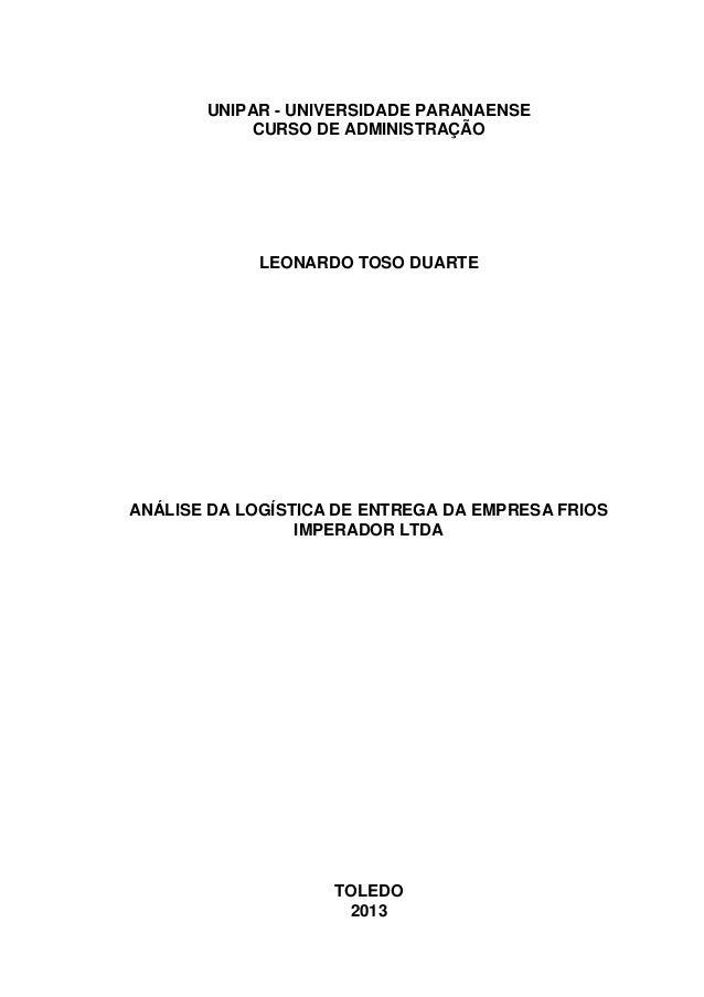 UNIPAR - UNIVERSIDADE PARANAENSECURSO DE ADMINISTRAÇÃOLEONARDO TOSO DUARTEANÁLISE DA LOGÍSTICA DE ENTREGA DA EMPRESA FRIOS...