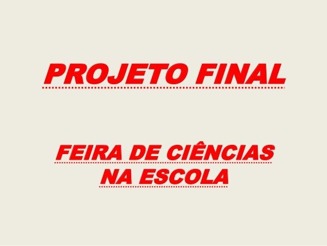 PROJETO FINAL FEIRA DE CIÊNCIAS NA ESCOLA