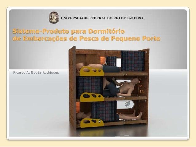 Sistema-Produto para Dormitório de Embarcações de Pesca de Pequeno Porte  Ricardo A. Bogéa Rodrigues