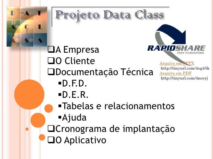 A Empresa O Cliente              Arquivo em PPTX                         http://tinyurl.com/4og45k Documentação Técnica...