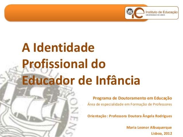 A IdentidadeProfissional doEducador de Infância              Programa de Doutoramento em Educação           Área de especi...