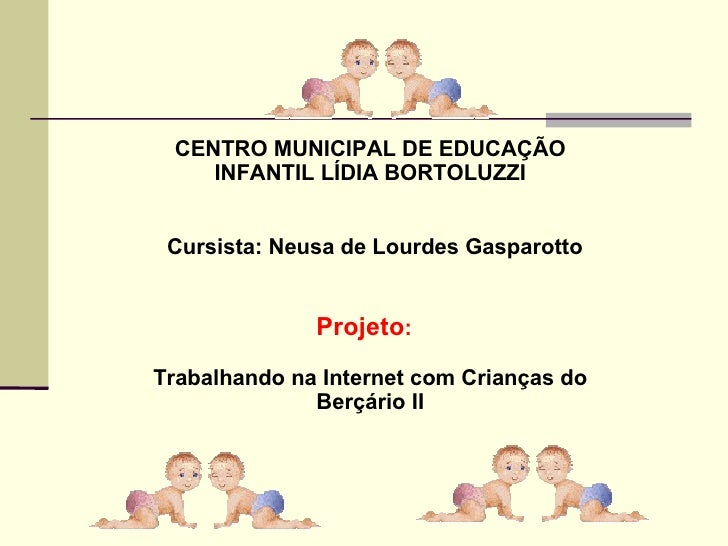 CENTRO MUNICIPAL DE EDUCAÇÃO    INFANTIL LÍDIA BORTOLUZZI Cursista: Neusa de Lourdes Gasparotto              Projeto:Traba...
