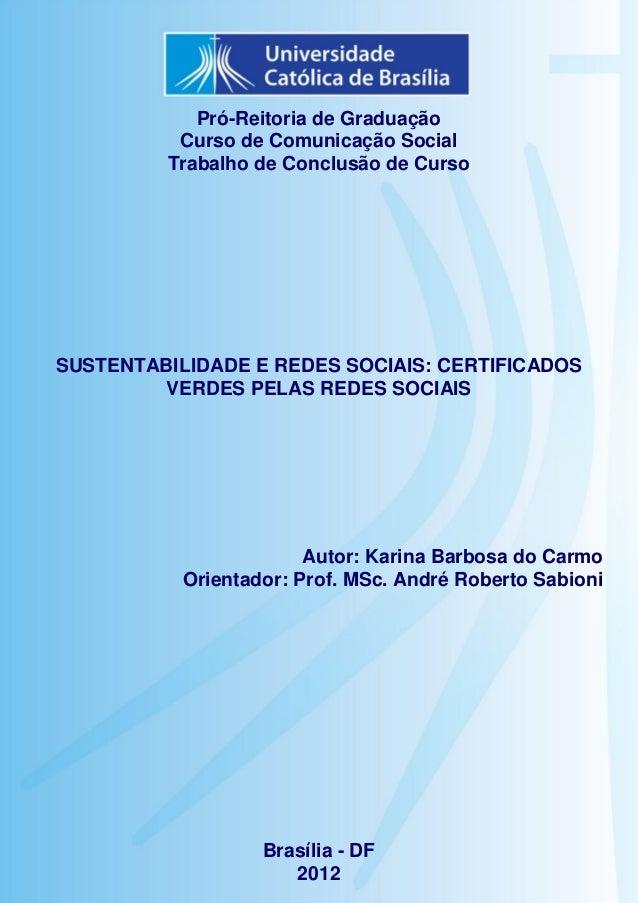 1  Pró-Reitoria de Graduação Curso de Comunicação Social Trabalho de Conclusão de Curso  SUSTENTABILIDADE E REDES SOCIAIS:...