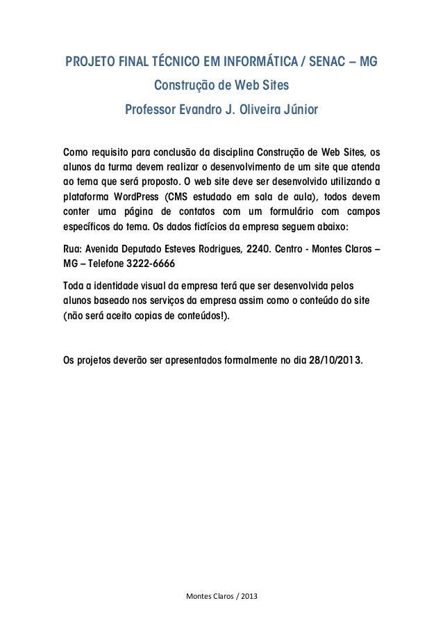 Montes Claros / 2013 PROJETO FINAL TÉCNICO EM INFORMÁTICA / SENAC – MG Construção de Web Sites Professor Evandro J. Olivei...
