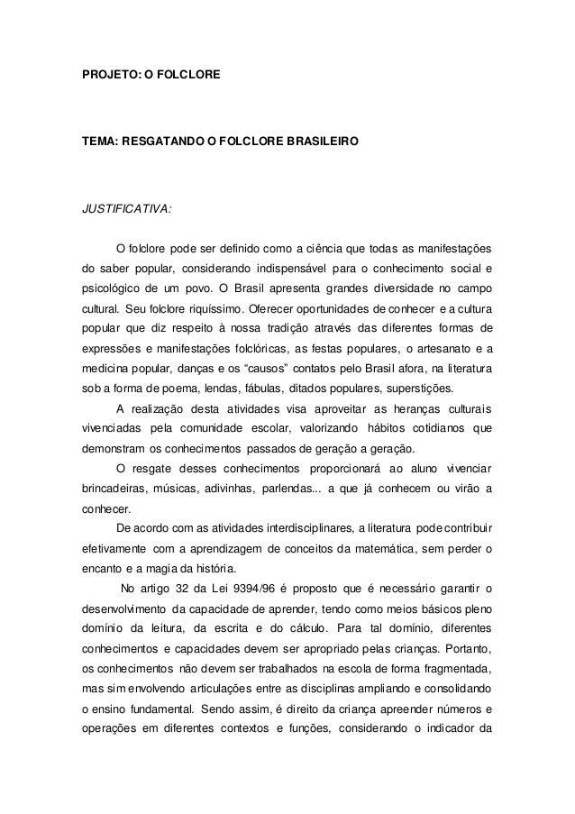 PROJETO: O FOLCLORE  TEMA: RESGATANDO O FOLCLORE BRASILEIRO  JUSTIFICATIVA:  O folclore pode ser definido como a ciência q...