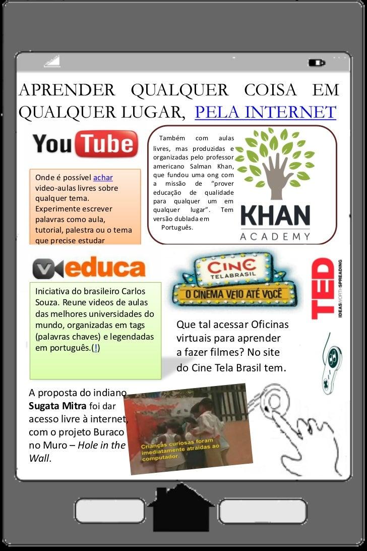 APRENDER QUALQUER COISA EMQUALQUER LUGAR, PELA INTERNET                                   Também com aulas                ...