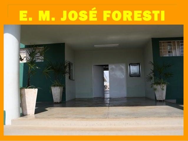 E. M. JOSÉ FORESTI