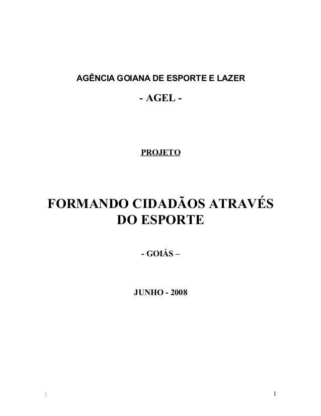 AGÊNCIA GOIANA DE ESPORTE E LAZER                   - AGEL -                   PROJETO    FORMANDO CIDADÃOS ATRAVÉS       ...