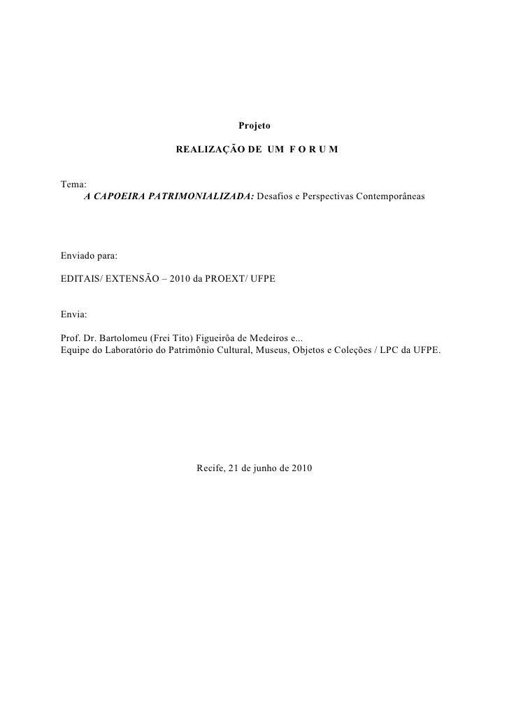 Projeto                            REALIZAÇÃO DE UM F O R U M   Tema:     A CAPOEIRA PATRIMONIALIZADA: Desafios e Perspect...