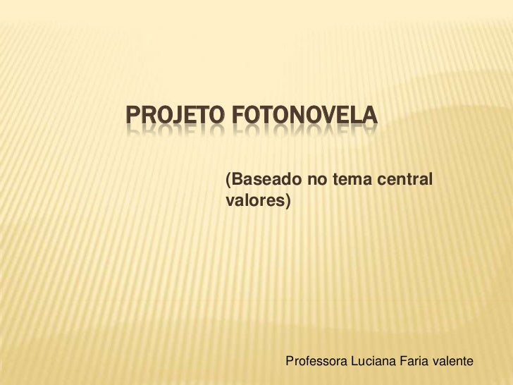 PROJETO FOTONOVELA       (Baseado no tema central       valores)             Professora Luciana Faria valente