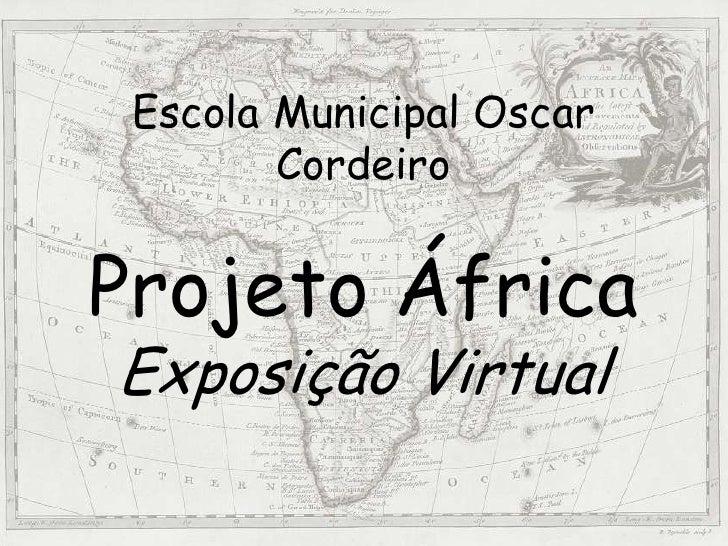 Escola Municipal Oscar CordeiroProjeto ÁfricaExposição Virtual<br />