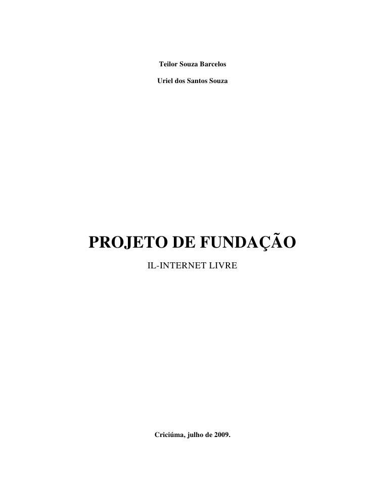 Teilor Souza Barcelos        Uriel dos Santos Souza     PROJETO DE FUNDAÇÃO      IL-INTERNET LIVRE           Criciúma, jul...