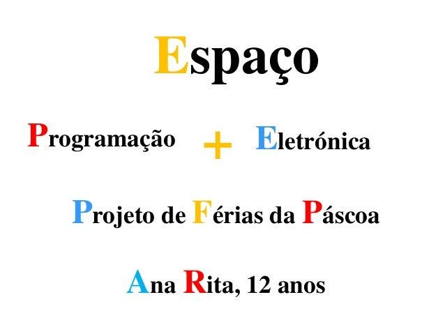Programação Eletrónica+ Espaço Projeto de Férias da Páscoa Ana Rita, 12 anos