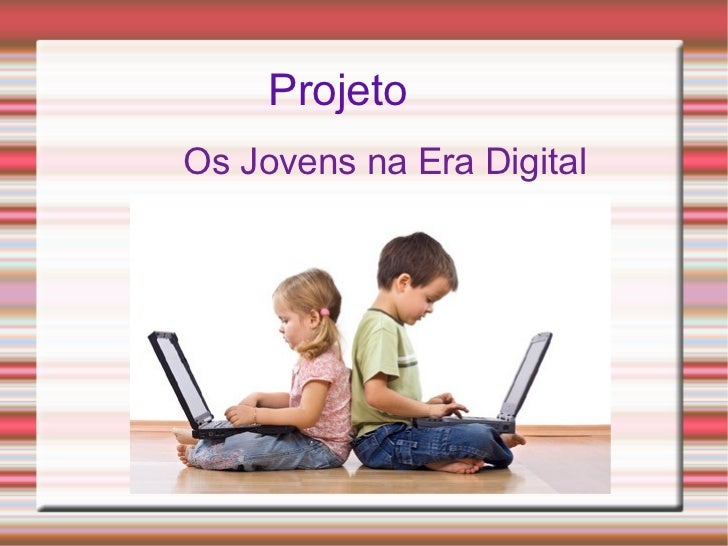 Os Jovens na Era Digital Projeto