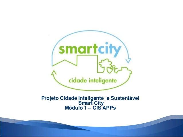84ba3c9d71 Projeto Cidade Inteligente e Sustentável Smart City Módulo 1 – CIS APPs ...