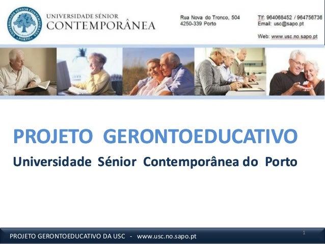 PROJETO GERONTOEDUCATIVOPROJETO GERONTOEDUCATIVO Universidade Sénior Contemporânea do PortoUniversidade Sénior Contemporân...
