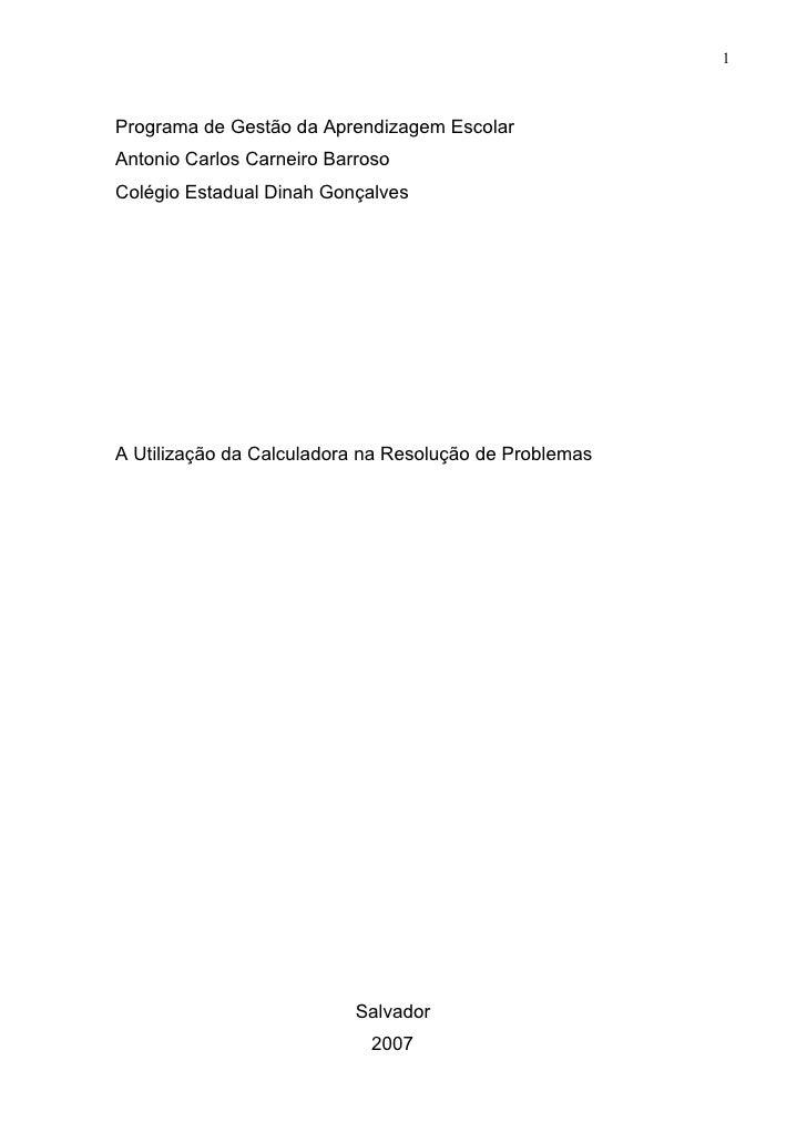 1Programa de Gestão da Aprendizagem EscolarAntonio Carlos Carneiro BarrosoColégio Estadual Dinah GonçalvesA Utilização da ...