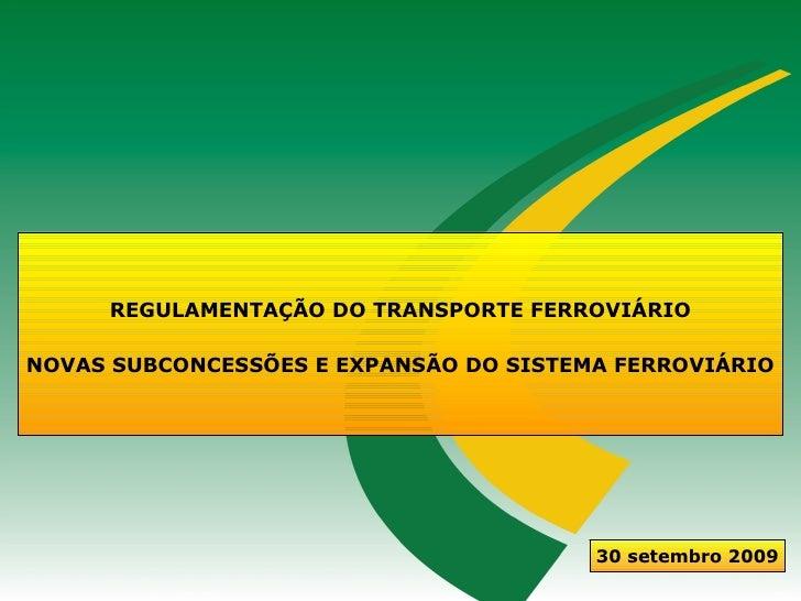 REGULAMENTAÇÃO DO TRANSPORTE FERROVIÁRIO  NOVAS SUBCONCESSÕES E EXPANSÃO DO SISTEMA FERROVIÁRIO                           ...