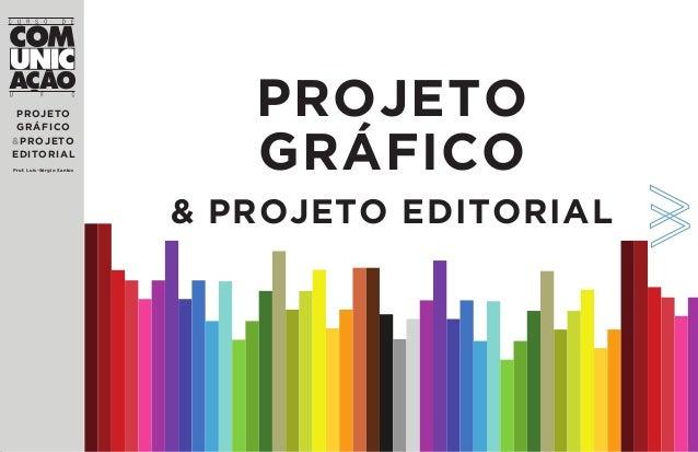 PROJETO GRÁFICO &PROJETO EDITORIAL Prof. Luís-Sérgio Santos  P ROJETO G RÁFICO & PROJETO EDITORIAL
