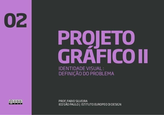 21 GRÁFICOIIIDENTIDADE VISUAL : DEFINIÇÃO DO PROBLEMA PROF. FABIO SILVEIRA IED SÃO PAULO | ISTITUTO EUROPEO DI DESIGN PROJ...