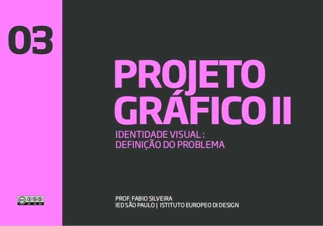 40 GRÁFICOIIIDENTIDADE VISUAL : DEFINIÇÃO DO PROBLEMA PROF. FABIO SILVEIRA IED SÃO PAULO | ISTITUTO EUROPEO DI DESIGN PROJ...