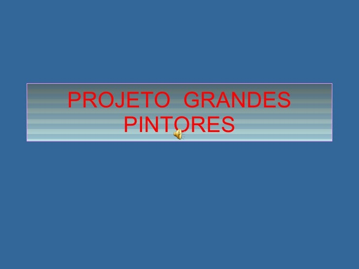 PROJETO  GRANDES PINTORES
