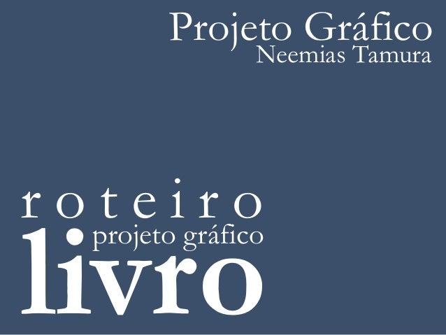 Projeto Gráfico                  Neemias Tamurar o projetoigráfico    te rolivro
