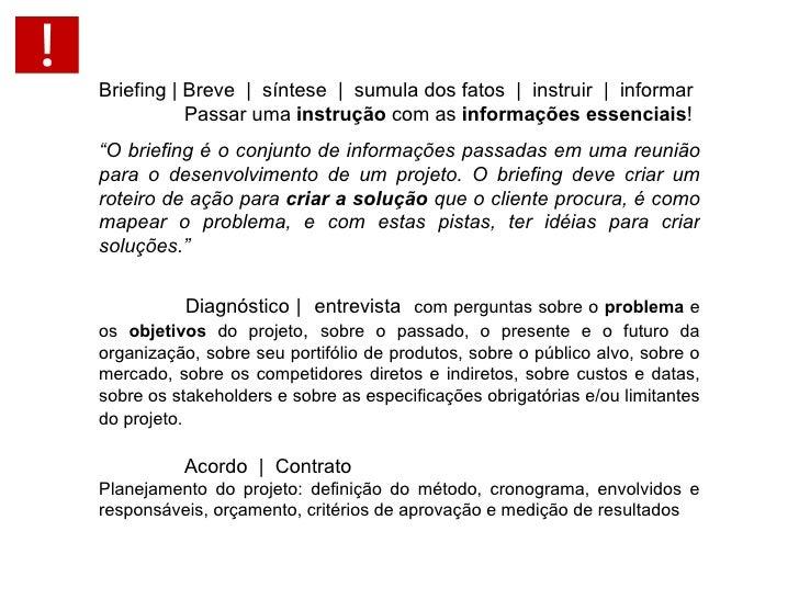 Briefing | Breve  |  síntese  |  sumula dos fatos  |  instruir  |  informar   Passar uma  instrução  com as  informações e...