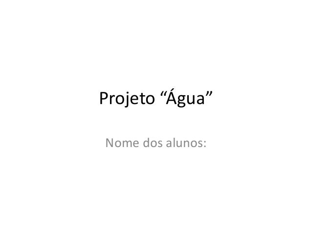 """Projeto """"Água"""" Nome dos alunos:"""