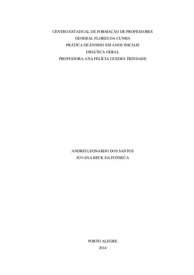 CENTRO ESTADUAL DE FORMAÇÃO DE PROFESSORES GENERAL FLORES DA CUNHA PRÁTICA DE ENSINO EM ANOS INICIAIS DIDÁTICA GERAL PROFE...