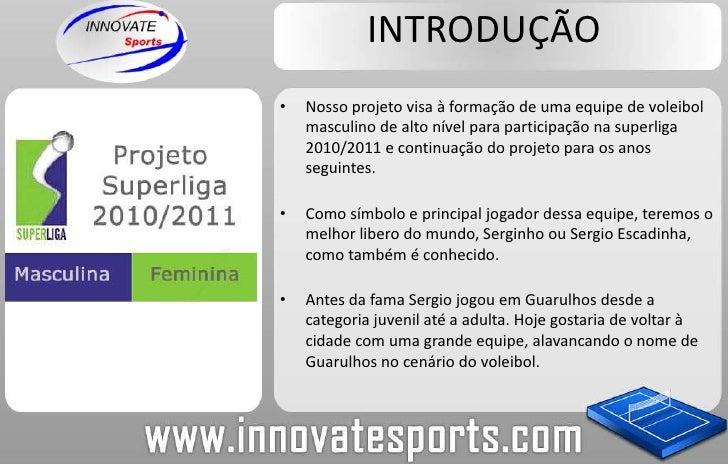 INTRODUÇÃO<br />Nosso projeto visa à formação de uma equipe de voleibol masculino de alto nível para participação na super...