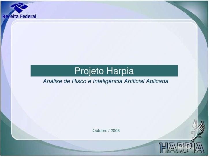 Projeto Harpia<br />Análise de Risco e Inteligência Artificial Aplicada<br />Outubro / 2008<br />