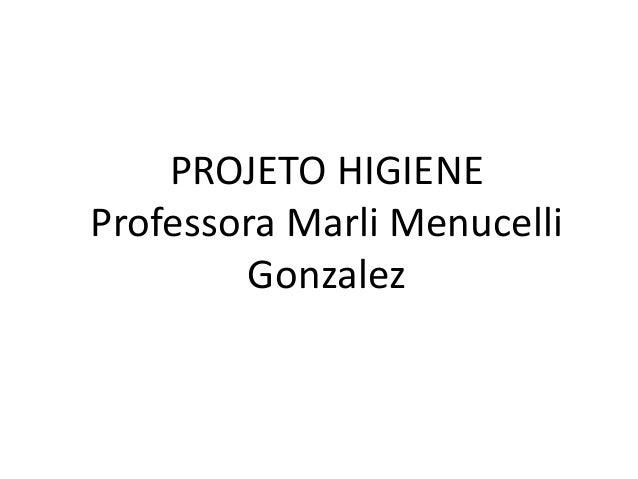 PROJETO HIGIENE  Professora Marli Menucelli  Gonzalez