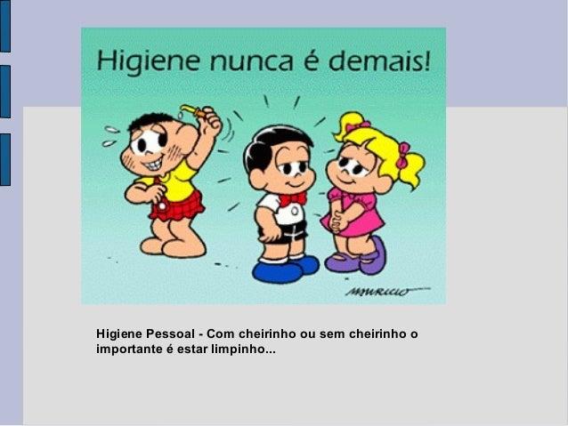 Higiene Pessoal - Com cheirinho ou sem cheirinho o importante é estar limpinho...