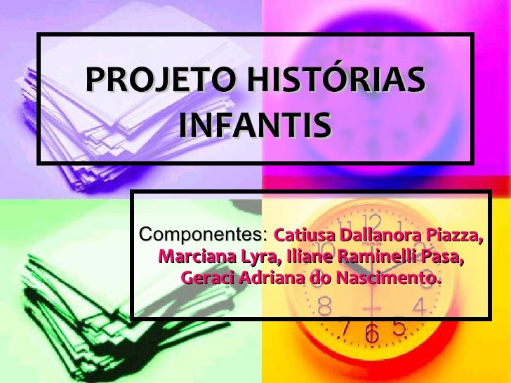 PROJETO HISTÓRIAS INFANTIS Componentes:  Catiusa Dallanora Piazza, Marciana Lyra, Iliane Raminelli Pasa, Geraci Adriana do...