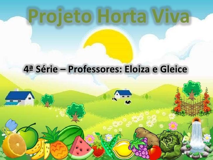 Projeto Horta Viva4ª Série – Professores: Eloiza e Gleice