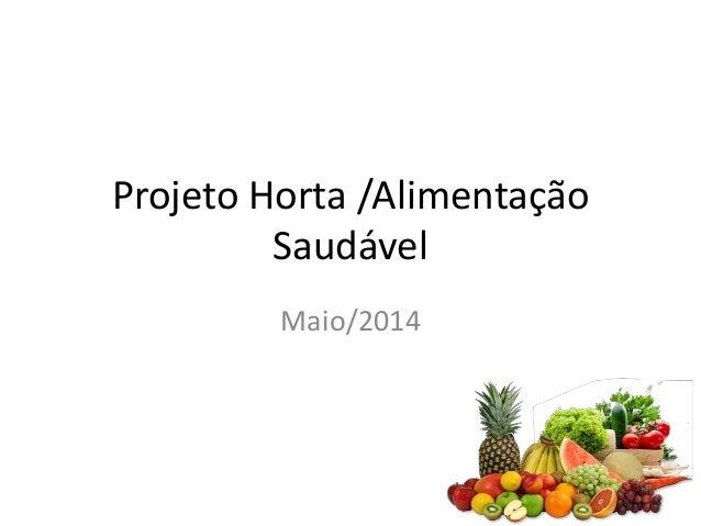 Projeto Horta /Alimentação Saudável Maio/2014