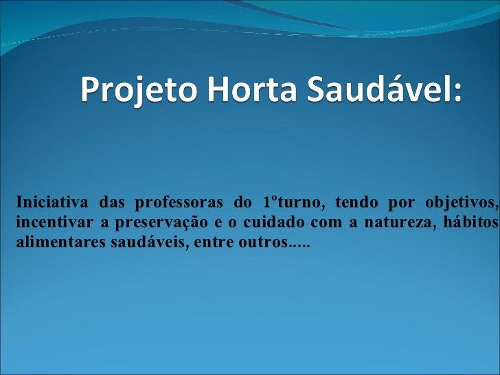 Iniciativa das professoras do 1ºturno, tendo por objetivos, incentivar a preservação e o cuidado com a natureza, hábitos a...