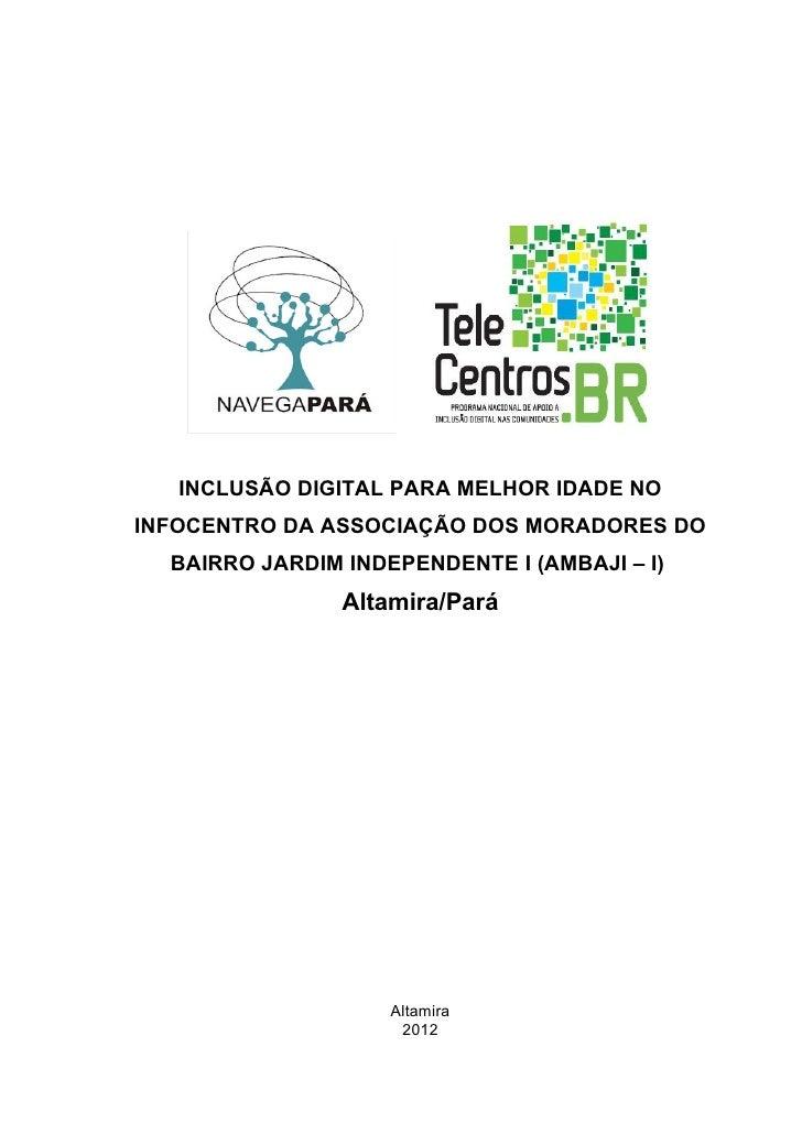 INCLUSÃO DIGITAL PARA MELHOR IDADE NOINFOCENTRO DA ASSOCIAÇÃO DOS MORADORES DO  BAIRRO JARDIM INDEPENDENTE I (AMBAJI – I) ...