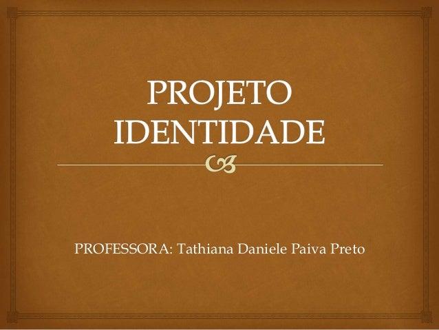 PROFESSORA: Tathiana Daniele Paiva Preto