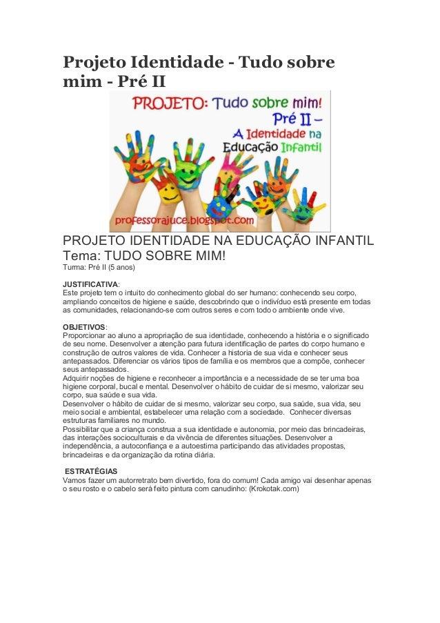 Projeto Identidade - Tudo sobre mim - Pré II PROJETO IDENTIDADE NA EDUCAÇÃO INFANTIL Tema: TUDO SOBRE MIM! Turma: Pré II (...